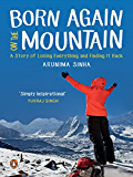 Born Again on the Mountain: How I Lost Everything and Found It Back
