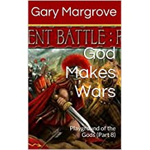 God Makes Wars: Playground of the Gods (Part 8) (Legacy of the Gods Book 3)
