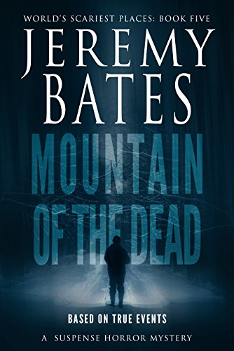 Mountain of the Dead: A suspense horror mystery (World's Scariest Places Book 5) by [BATES, JEREMY]