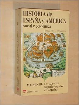 HISTORIA SOCIAL Y ECONÓMICA DE ESPAÑA Y AMÉRICA - VOLUMEN III LOS ...