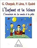 L'enfant et la Science : L'aventure de La main à la pâte de Georges Charpak,Pierre Léna,Yves Quéré ( 27 octobre 2005 )