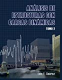 Analisis de Estructuras con Cargas Dinamicas - Tomo II, Luis Suarez, 1496023986