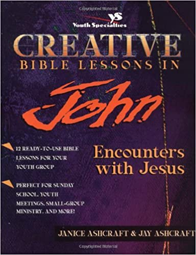 Creative Bible Lessons in John: Janice and Jay Ashcraft ...