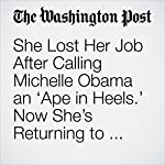She Lost Her Job After Calling Michelle Obama an 'Ape in Heels.' Now She's Returning to Work. | Kristine Guerra,Lindsey Bever
