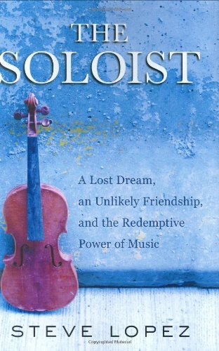 By Steve Lopez - The Soloist: A Lost Dream, an Unlikely Friendship, and the Redemptive Power of Music (3/18/08)