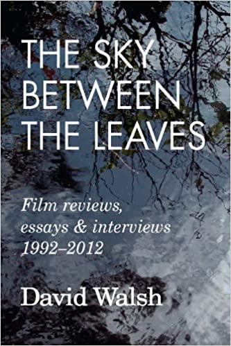 The Sky Between The Leaves: Film Reviews, Essays And Interviews 1992 - 2012 por David Walsh epub