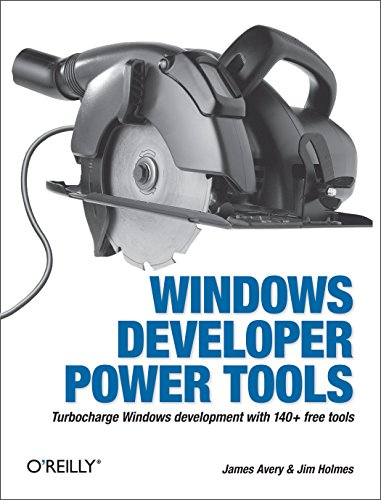 Windows Developer Power Tools: Turbocharge Windows development with more than 170 free and open source tools