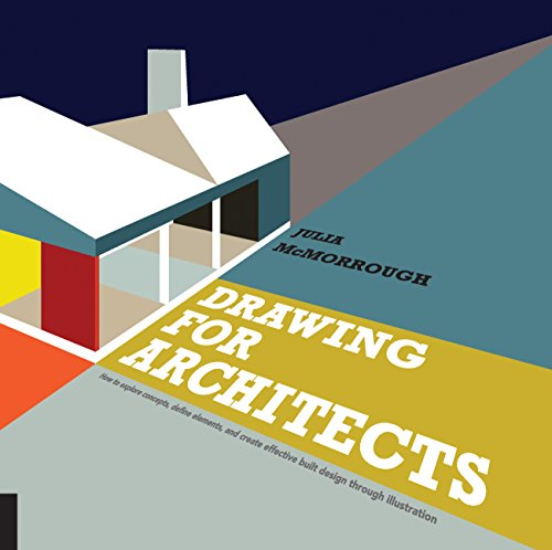 (Drawing for Architects: How to Explore Concepts, Define Elements, and Create Effective Built Design through)
