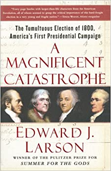 Book A Magnificent Catastrophe: The Tumultuous Election of 1800, America's First Presidential Campaign