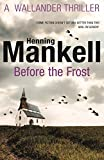 [ Before The Frost ] [ BEFORE THE FROST ] BY Mankell, Henning ( AUTHOR ) Feb-28-2013 Paperback