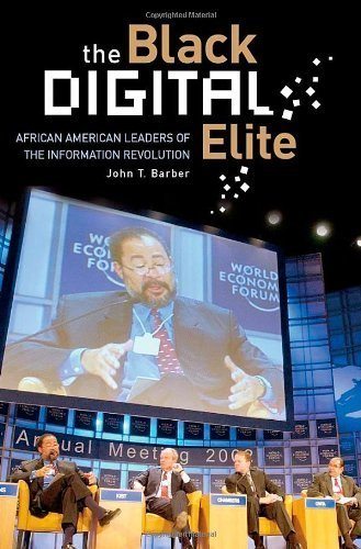 Books : The Black Digital Elite: African American Leaders of the Information Revolution by John T. Barber (2006-09-30)