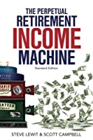 The Perpetual Retirement Income Machine: Never Worry About Your Income Again - Standard Edition