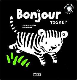 Amazon Fr Un Petit Livre Qui Brille Bonjour Tigre Des