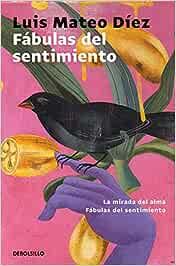 Fábulas del sentimiento: La mirada del alma | Fábulas del sentimiento Best Seller: Amazon.es: Díez, Luis Mateo: Libros