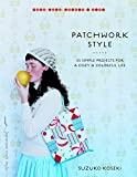 Patchwork Style: 35 Simple Projects for a Cozy and Colorful Life (Make Good: Crafts + Life)