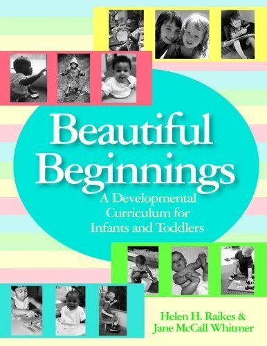 Download Beautiful Beginnings: A Developmental Curriculum for Infants and Toddlers [With CD-ROM] by Raikes, Helen; Whitmer, Jane McCall published by Brookes Publishing Company Paperback pdf