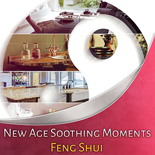 New Age Soothing Moments: Feng Shui - Music to Live in a Harmony & Balance, Peaceful Mind Inspiration, Create Cozy Home Space, Private Spa Bath, Antistress Relaxation