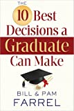 The 10 Best Decisions a Graduate Can Make, Bill Farrel and Pam Farrel, 0736943935