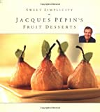 Sweet Simplicity: Jacques Pepins Fruit Desserts