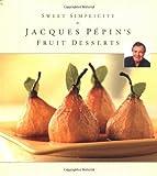 Sweet Simplicity: Jacques Pepins Fruit Desserts