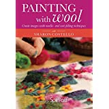 Painting With Wool: Create Images with Needle- and Wet-Felting Techniques