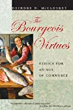 img - for The Bourgeois Virtues: Ethics for an Age of Commerce book / textbook / text book
