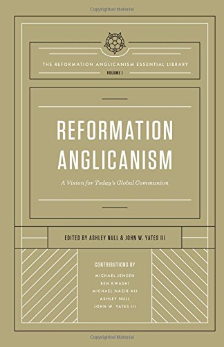 Download Reformation Anglicanism (The Reformation Anglicanism Essential Library, Volume 1): A Vision for Today's Global Communion PDF