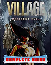 Resident Evil Village: COMPLETE GUIDE: Best Tips, Tricks, Walkthroughs and Strategies to Become a Pro Player
