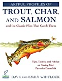 img - for Artful Profiles of Trout, Char, and Salmon and the Classic Flies That Catch Them: Tips, Tactics, and Advice on Taking Our Favorite Gamefish book / textbook / text book