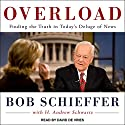 Overload: Finding the Truth in Today's Deluge of News Audiobook by Bob Schieffer, H. Andrew Schwartz Narrated by David de Vries