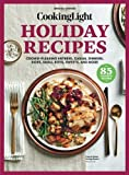 COOKING LIGHT Holiday Recipes: Crowd-Pleasing Entrees, Casual Dinners, Sides, Small Bites, Sweets, and More