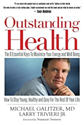 Outstanding Health: The 6 Essential Keys To Maximize Your Energy and Well Being - How To Stay Young, Healthy and Sexy For the Rest of Your Life