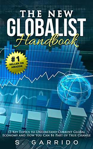 The New Globalist Handbook: 13 Topics to Understand Current Global Economy and How You Can Be Part of True Change (End Of The World Predictions Throughout History)