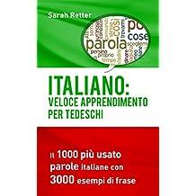 ITALIANO: VELOCE APPRENDIMENTO PER TEDESCHI: Il 1000 più usato parole italiane con 3.000 esempi di frase (Italian Edition)