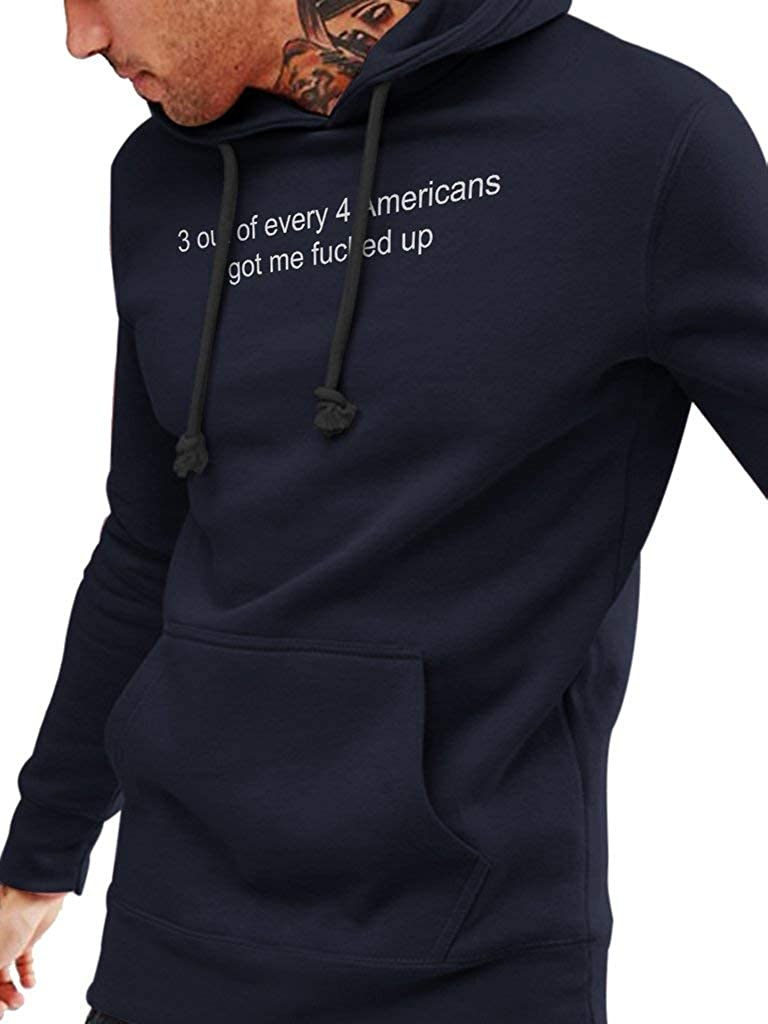 SMLBOO 3 Out of Every 4 Americans Got Me Fucked Up Awesome Shirt for Funny People Unisex Style Hoodie