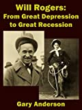 Will Rogers From Great Depression to Great Recession (Will Rogers to Ron Paul Series Book 1)