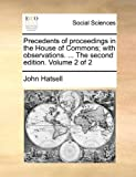 Precednts of Proceedngs in the House of Commons; with Observations The, John Hatsell, 1140903853