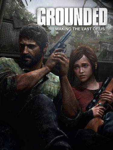 Grounded: The Making of The Last of Us (Of Last Playstation 4 Ys The)