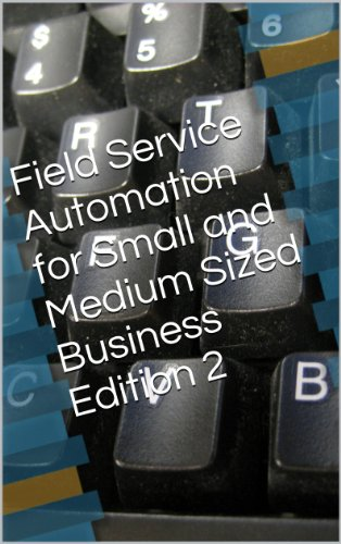 Download Field Service Automation for Small and Medium Sized Business Edition 2 Pdf