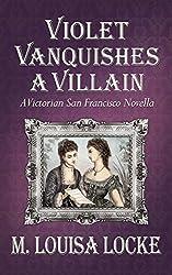 Violet Vanquishes a Villain (A Victorian San Francisco Novella Book 1)