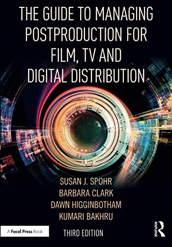 The Guide to Managing Postproduction for Film, TV, and Digital Distribution