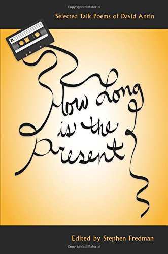 How Long Is the Present: Selected Talk Poems of David Antin (Recencies Series: Research and Recovery in Twentieth-Century American Poetics)
