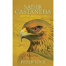 Saisir Castaneda: Comprendre Carlos Castaneda (French Edition)