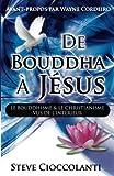 Image de De Bouddha à Jésus  (From Buddha to Jesus French Edition): Le Bouddhisme et Le Christianisme Vus d
