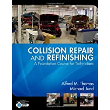 Collision Repair and Refinishing: A Foundation Course for Technicians by Alfred Thomas (2009-04-14)