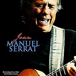 Joan Manuel Serrat: Biografía No Autorizada [Joan Manuel Serrat: Unauthorized Biography]