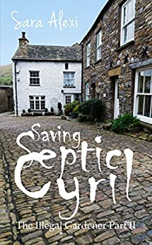 Saving Septic Cyril: The Illegal Gardener Part II by [Alexi, Sara]