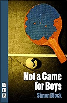 Not A Game For Boys (NHB Modern Plays) by Simon Block (2015-06-11)