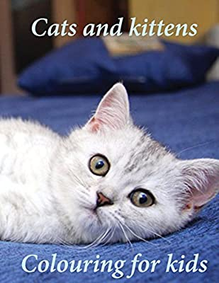 Colouring for kids Cats and kittens: A lovely colouring book young kids to colour on cats and kittens. An A4 50 page book to pass the time. makes a perfect gift for birthdays and Christmas