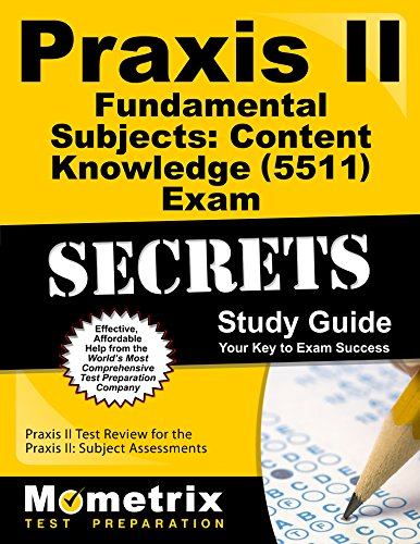 Praxis II Fundamental Subjects: Content Knowledge (5511) Exam Secrets Study Guide: Praxis II Test Review for the Praxis II: Subject Assessments